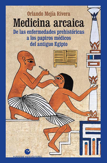 Medicina arcaica «De las enfermedades prehistóricas a los papiros médicos del antiguo Egipto»
