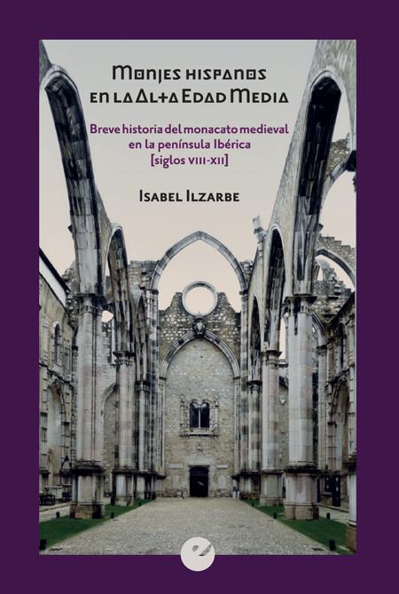 Monjes hispanos en la Alta Edad Media   «Breve historia del monacato medieval en la península Ibérica (siglos VIII-XII»