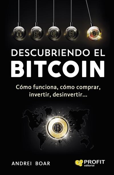 Descubriendo el Bitcoin   «Cómo funciona,cómo comprar, invertir, desinvertir»