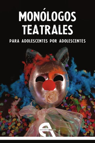 Monólogos teatrales para adolescentes por adolescentes