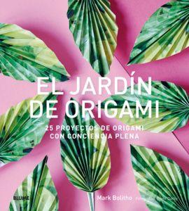 El jardín de Origami   «25 proyectos de origami con conciencia plena»