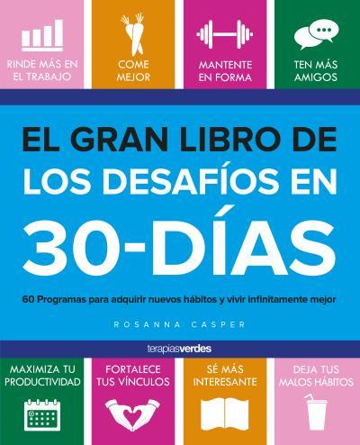 El gran libro de los desafíos de 30 días   «60 programas para adquirir buenos hábitos y vivir infinitamente mejor»