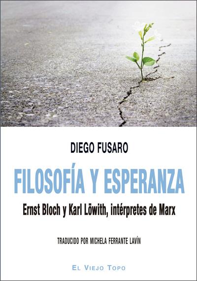 Filosofía y esperanza   «Ernst Bloch y Karl Löwith, intérpretes de Marx»