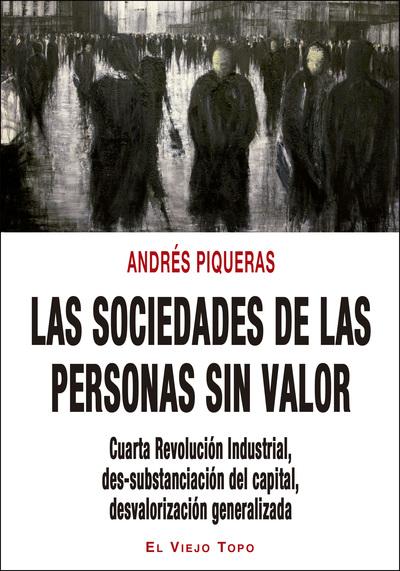 Las sociedades de las personas sin valor   «Cuarta Revolución Industrial. Des-substanciación del capital, desvaloración generalizada»
