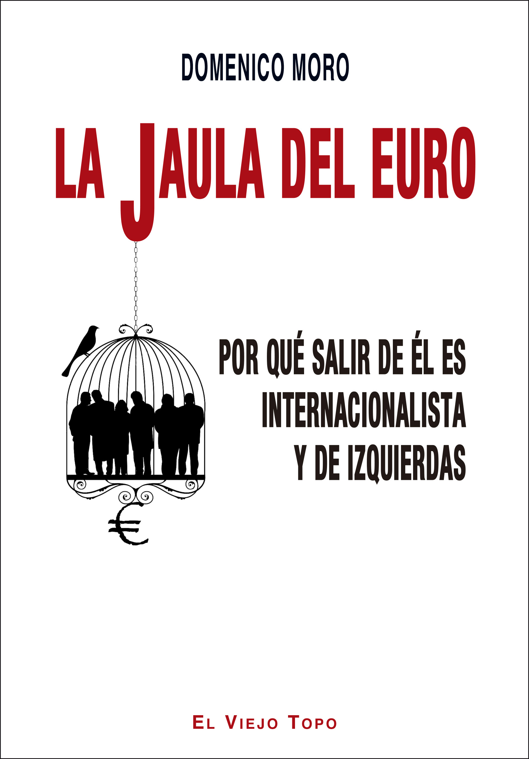 La jaula del euro   «Por qué salir de él es internacionalista y de izquierdas»