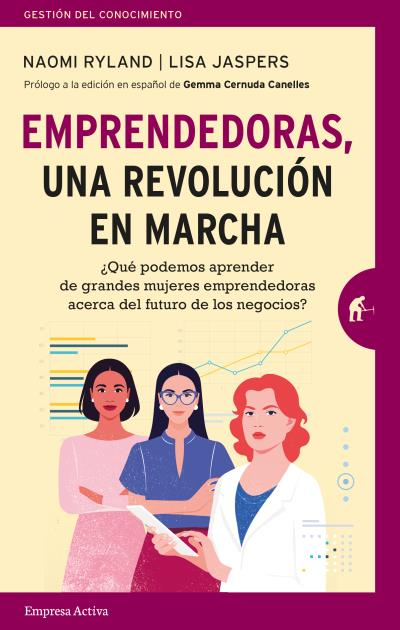 Emprendedoras, una revolución en marcha   «¿Qué podemos aprender de grandes mujeres emprendedoras acerca del futuro de los negocios?»