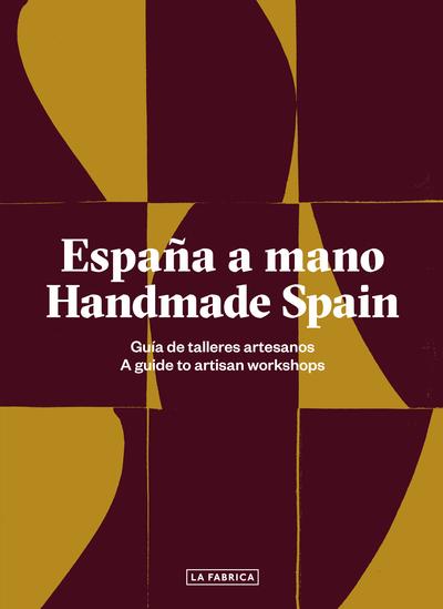 España a mano. Handmade Spain   «Guía de talleres artesanos. A guide to artisan workshops»