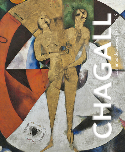 Chagall. Los años decisivos, 1911-1919.