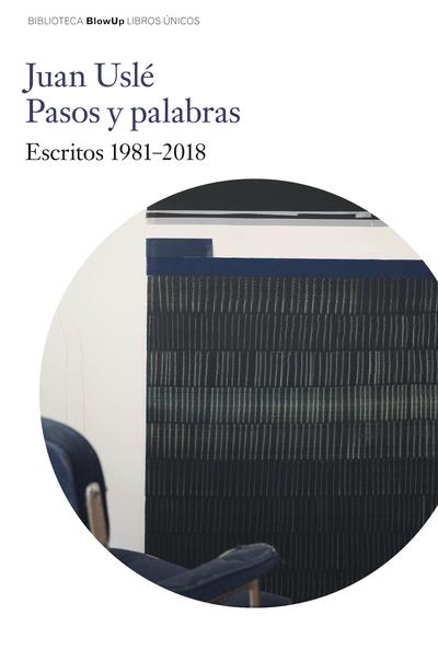 Juan Uslé. Pasos y Palabras.   «Escritos 1981-2018»