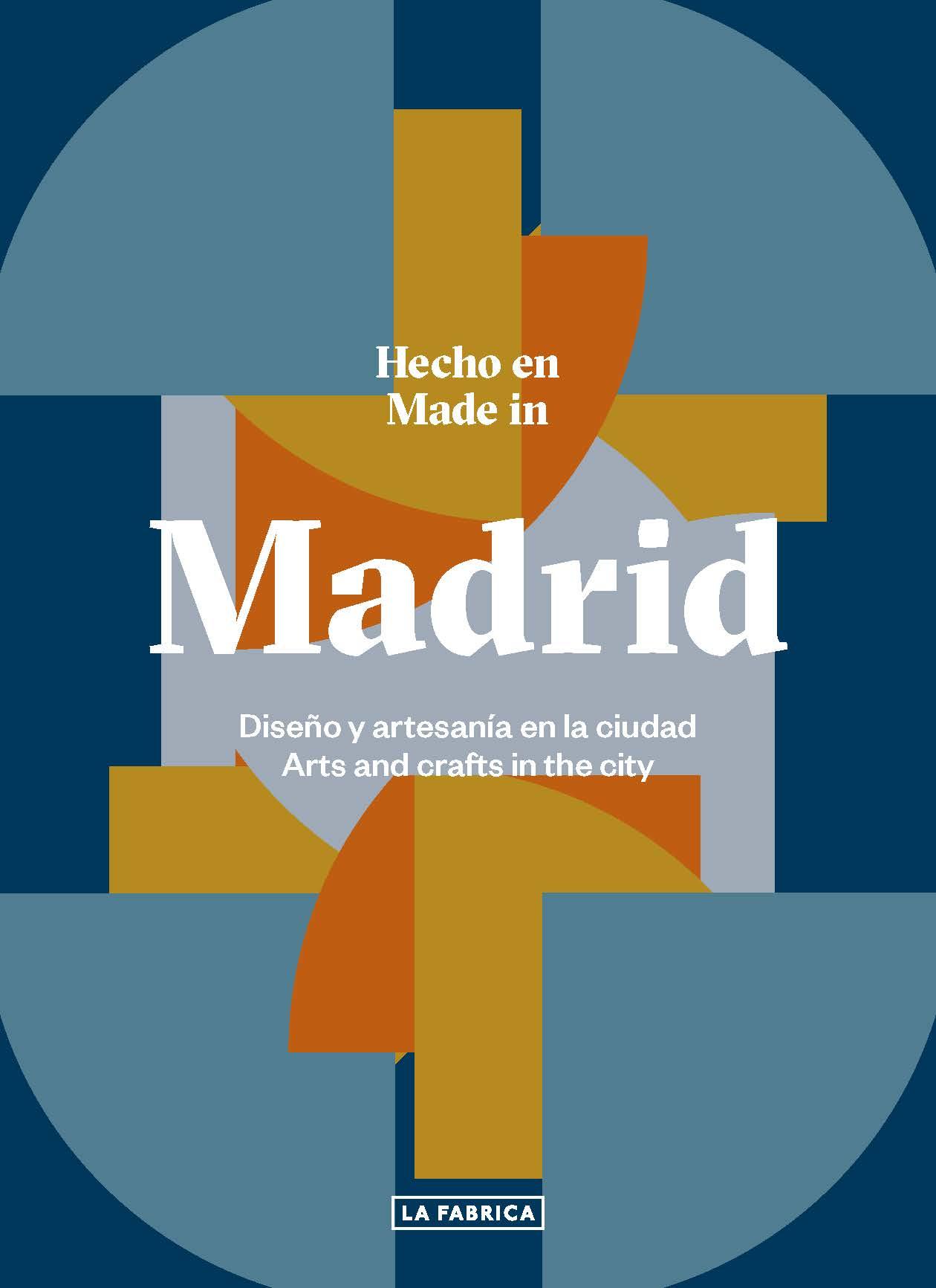 Hecho en Madrid.   «Diseño y artesanía en la ciudad.»