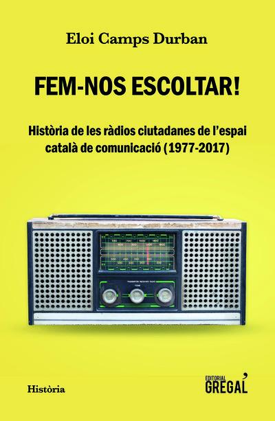 Fem-nos escoltar!   «Història de les ràdios ciutadanes de l'espai català de comunicació (1977-2017)»