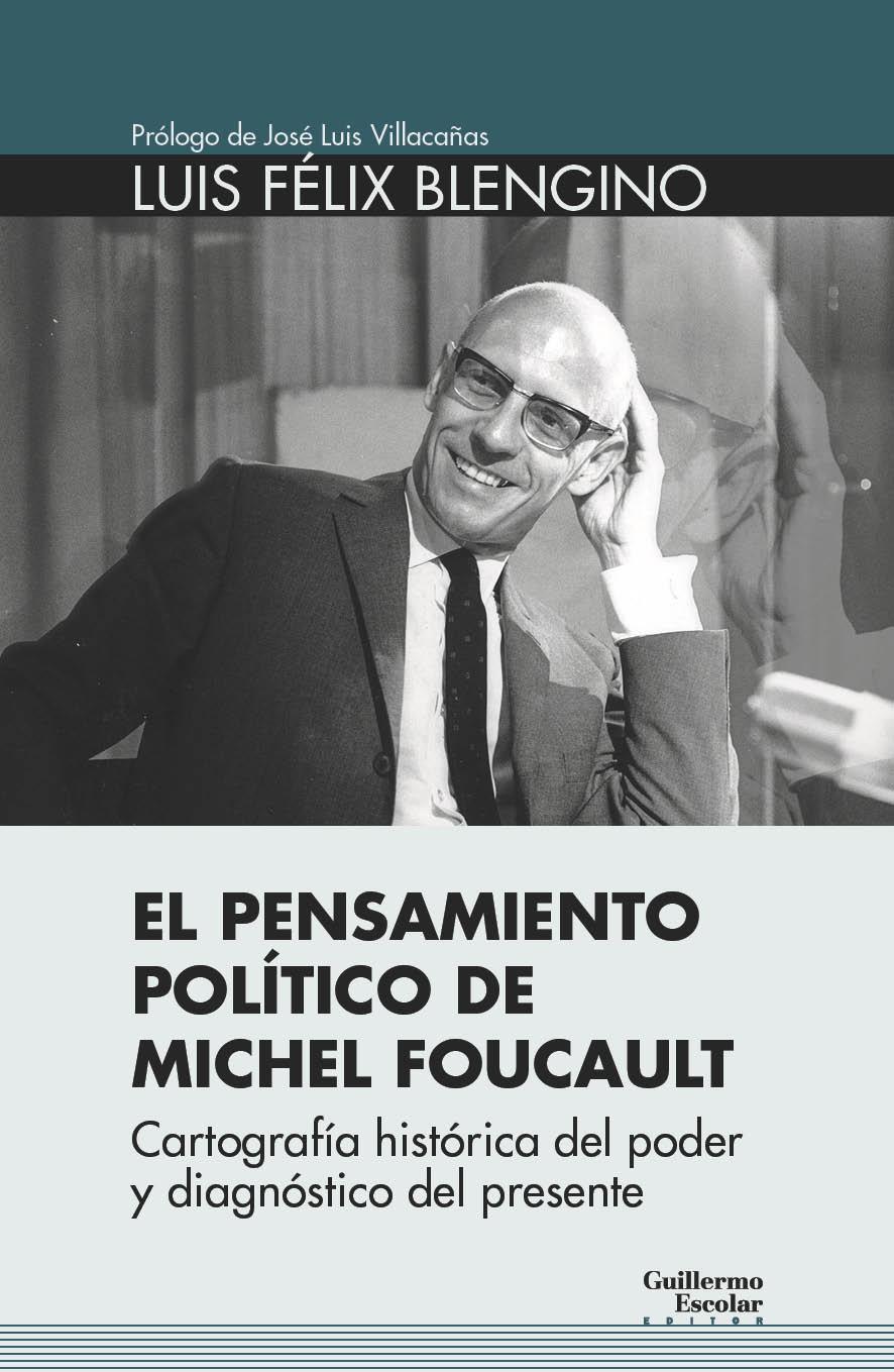 PENSAMIENTO POLÍTICO DE MICHEL FOUCAULT «Cartografía histórica del poder y diagnóstico del presente»