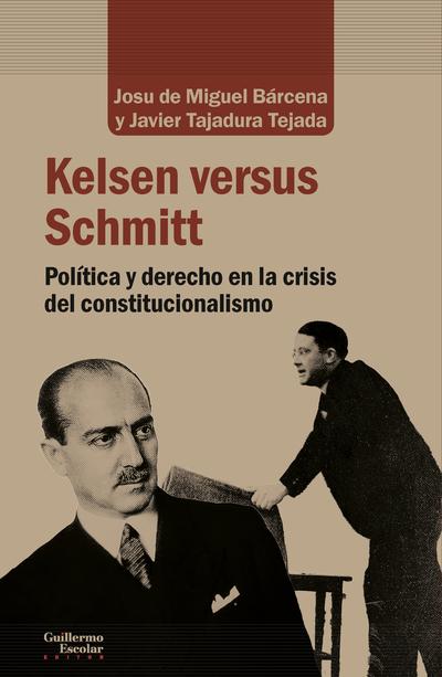 KELSEN VERSUS SCHMITT «Política y derecho en la crisis de constitucionalismo»