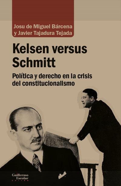 Kelsen versus Schmitt «Poltica y derecho en la crisis del constitucionalismo»