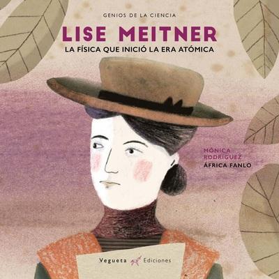Lise Meitner   «La física que inició la era atómica»