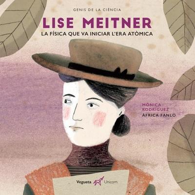 Lise Meitner   «La física que va iniciar l'era atòmica»