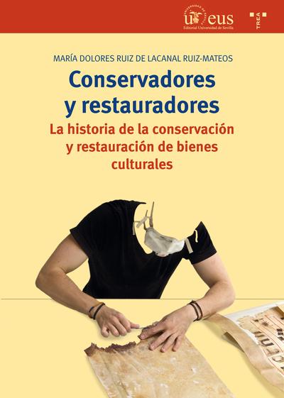 Conservadores y restauradores   «La historia de la conservación y restauración de bienes culturales»