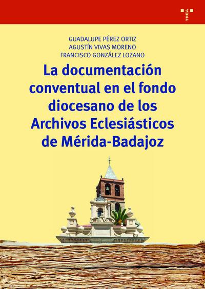 La documentación conventual en el fondo diocesano de los Archivos Eclesiásticos de Mérida-Badajoz