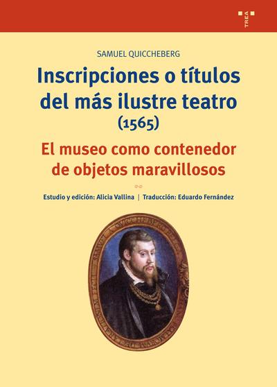 Inscripciones o títulos del más ilustre teatro (1565)   «El museo como contenedor de objetos maravillosos»