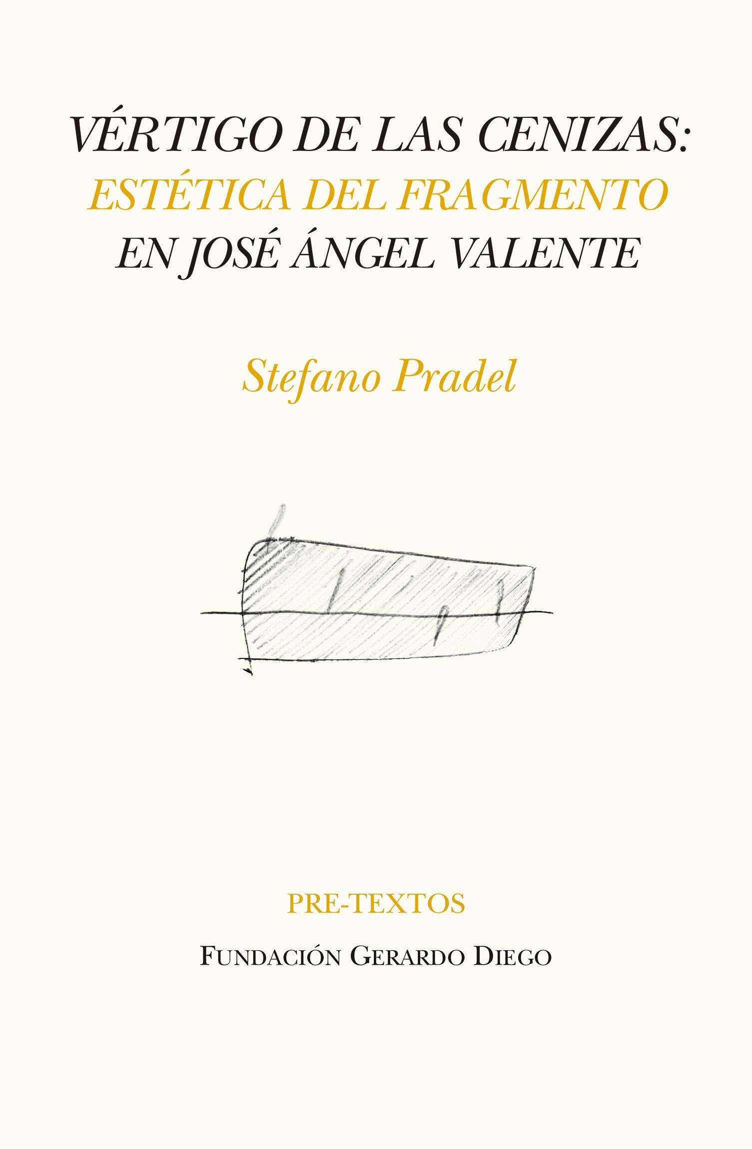 Vértigo de las cenizas   «Estética del fragmento en José Ángel Valente»