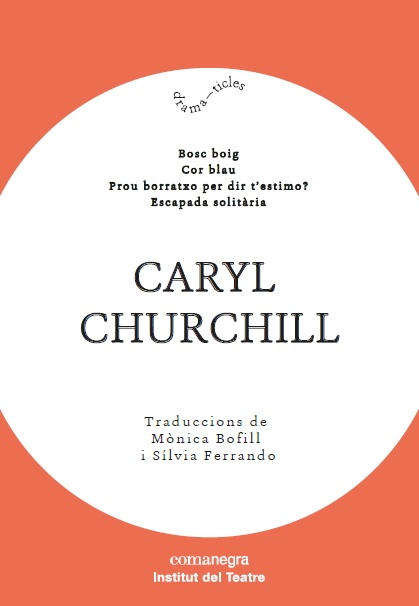 Caryl Churchill   «Bosc boig / Cor blau / Prou borratxo per dir t'estimo? / Escapada solitària»