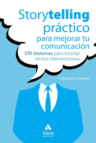 Storytelling práctico para mejorar tu comunicación   «170 historias para triunfar en tus intervenciones»