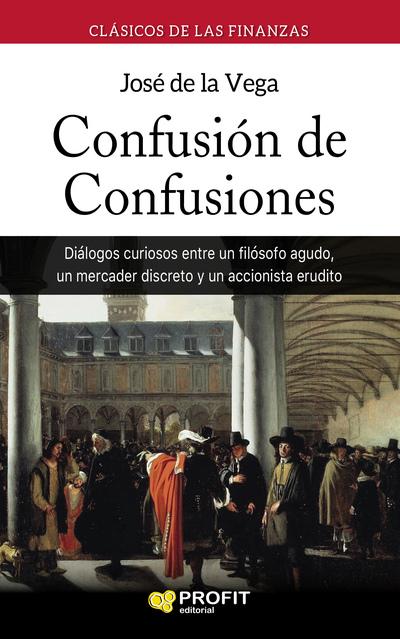 Confusión de confusiones   «Diálogos curiosos entre un filósofo agudo, un mercader discreto y un accionista erudito»