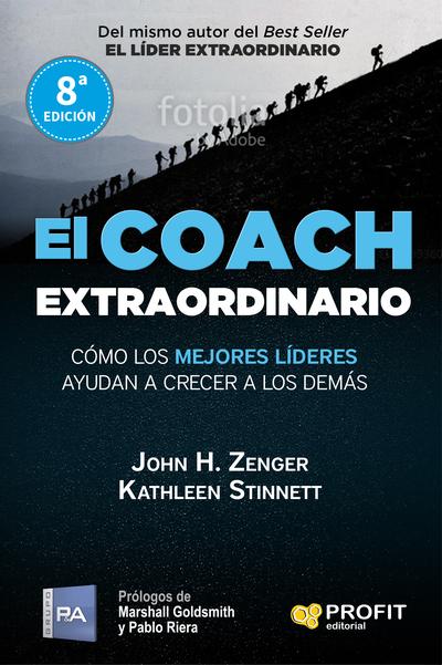 El coach extraordinario   «Cómo los mejores líderes ayudan a crecer a los demás»