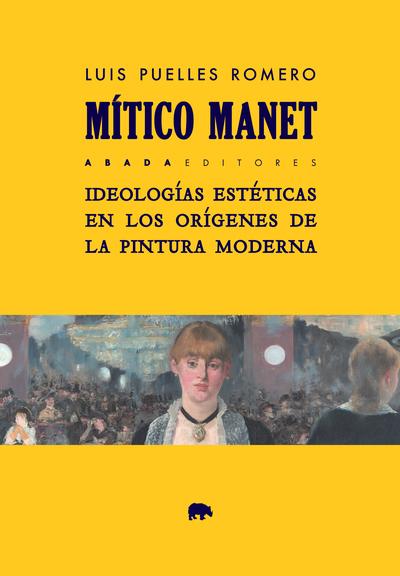 Mítico Manet   «Ideologías estéticas en los orígenes de la pintura moderna»