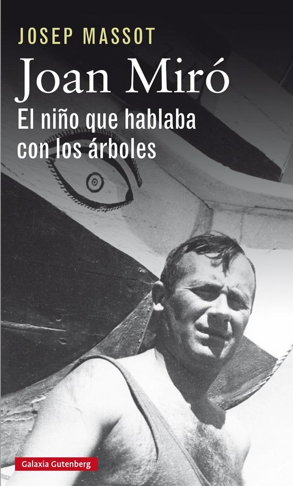 Joan Miró. El niño que hablaba con los árboles