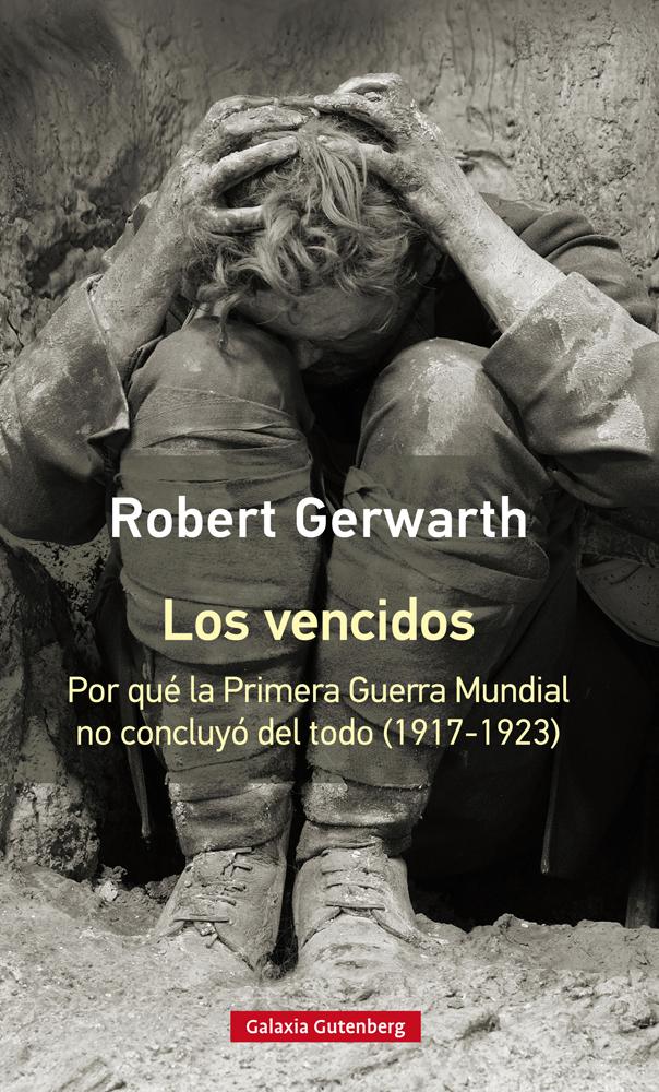 Los vencidos- rústica   «Por qué la Primera Guerra Mundial no concluyó del todo, 1917-1923»
