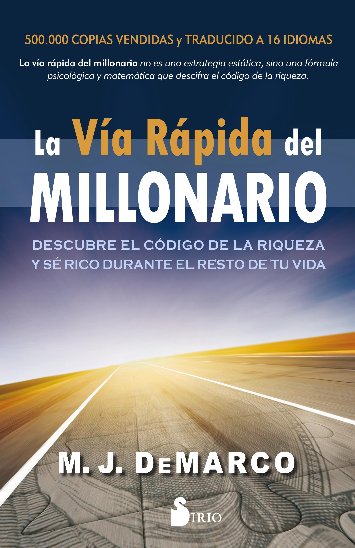 La vía rápida del millonario   «Descubre el código de la riqueza y se rico el resto de tu vida»