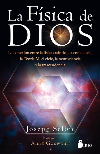 LA FÍSICA DE DIOS «La conexión entre la física, la conciencia, la Teoría M...»