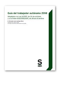 Guía del trabajador autónomo 2018   «Adaptada a la Ley 6/2017, de 24 de octubre, y a la Orden ESS/1310/2017, de 28 de diciembre»