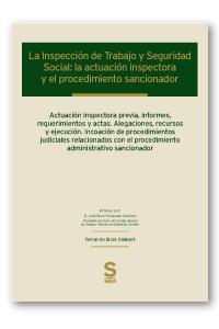 La Inspección de Trabajo y Seguridad Social: la actuación inspectora y el procedimiento sancionador   «Actuación inspectora previa, informes, requerimientos y actas. Alegaciones, recursos y ejecución. Incoación de procedimientos judiciales relacionados co