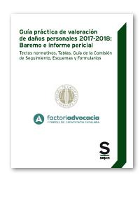 Guía práctica de valoración de daños personales 2017-2018: Baremo e informe pericial   «Textos normativos, Tablas, Guía de la Comisión de Seguimiento, Esquemas y Formularios (EDICIÓN COLECTIVOS)»