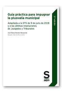 Guía práctica para impugnar la plusvalía municipal   «Adaptada a la STS de 9 de julio de 2018 y a las últimas resoluciones de Juzgados y Tribunales»