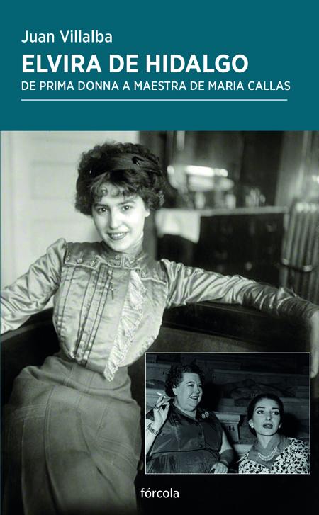 Elvira de Hidalgo   «De prima donna a maestra de Maria Callas»