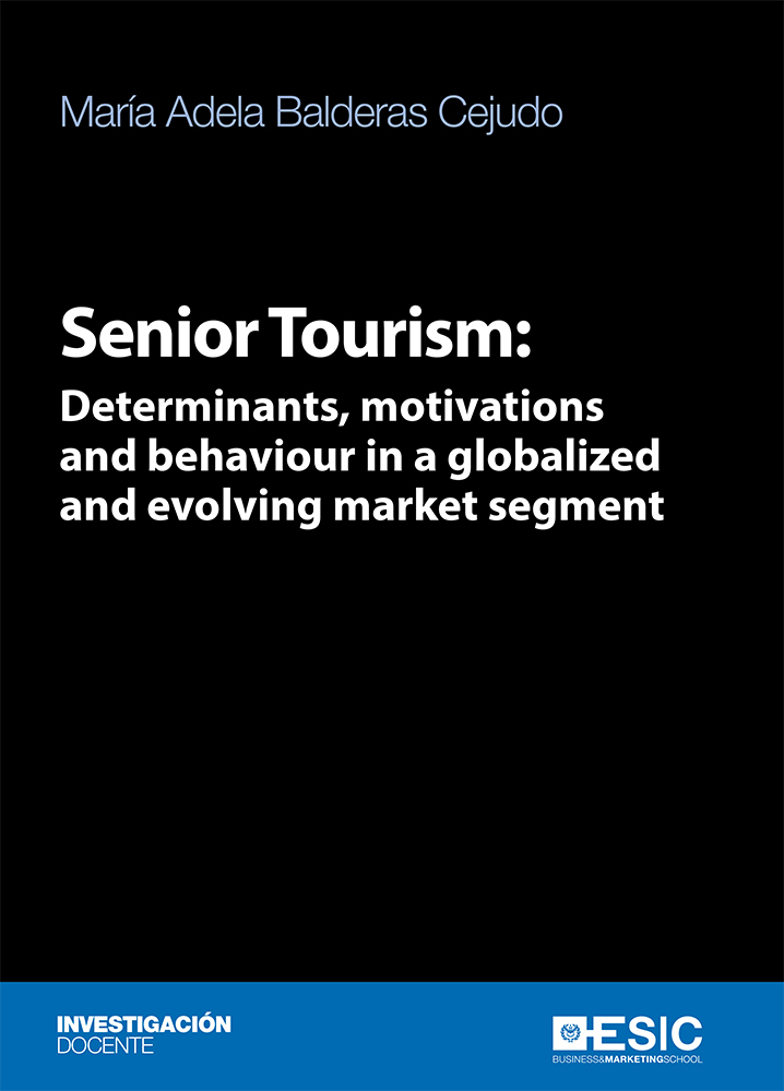 Senior Tourism: Determinats, motivations and behaviour in a globalized and evolving market segment (9788417513511)