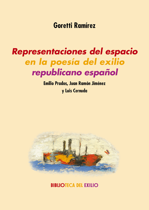 Representaciones del espacio en la poesía del exilio republicano español   «Emilio Prados, Juan Ramón Jiménez y Luis Cernuda»