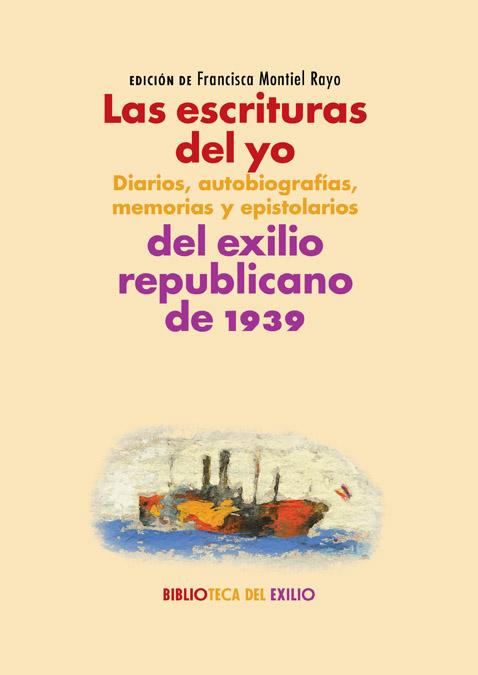 Las escrituras del yo: diarios, autobiografías, memorias y epistolarios del exilio republicano de 1939   «Serie