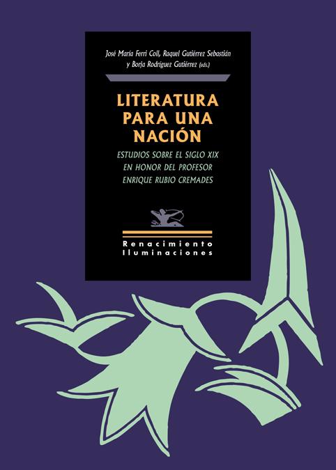 Literatura para una nación   «Estudios sobre el siglo XIX en honor del profesor Enrique Rubio Cremades»