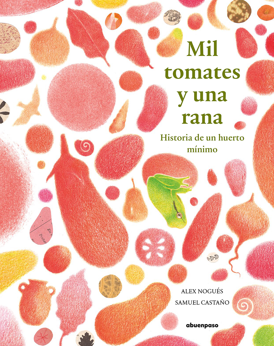 Mil tomates y una rana   «Historia de un huerto mínimo»