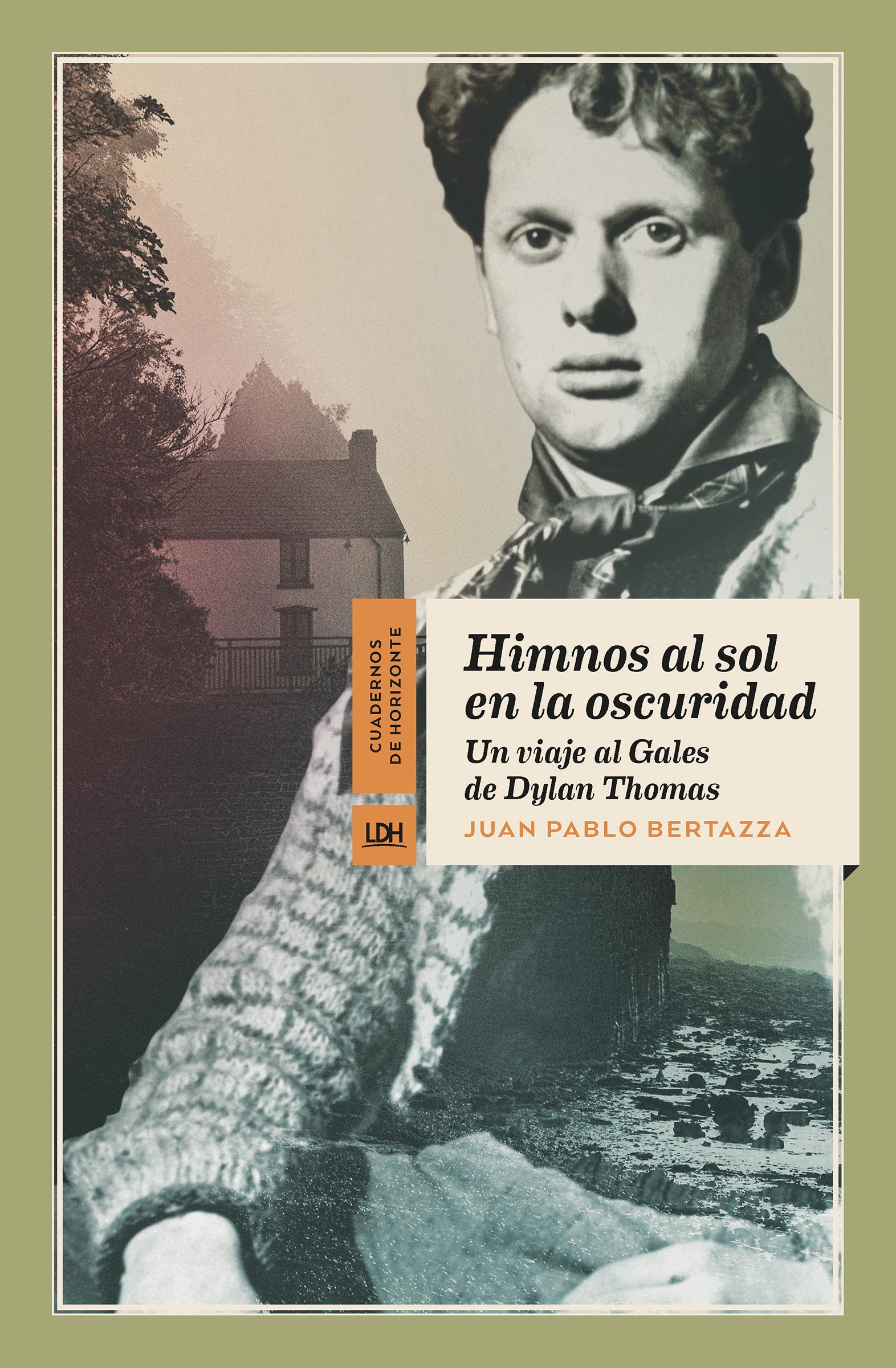 Himnos al sol en la oscuridad «Un viaje al Gales de Dylan Thomas»