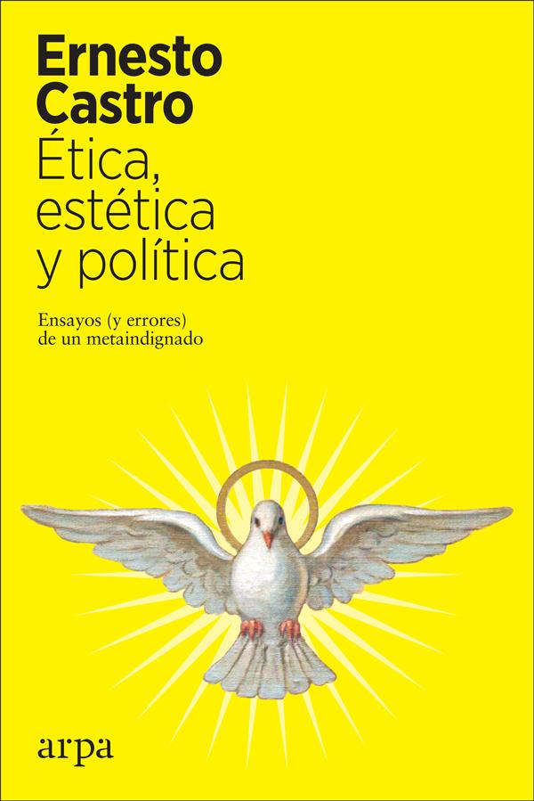 Ética, estética y política   «Ensayos (y errores) de un metaindignado»