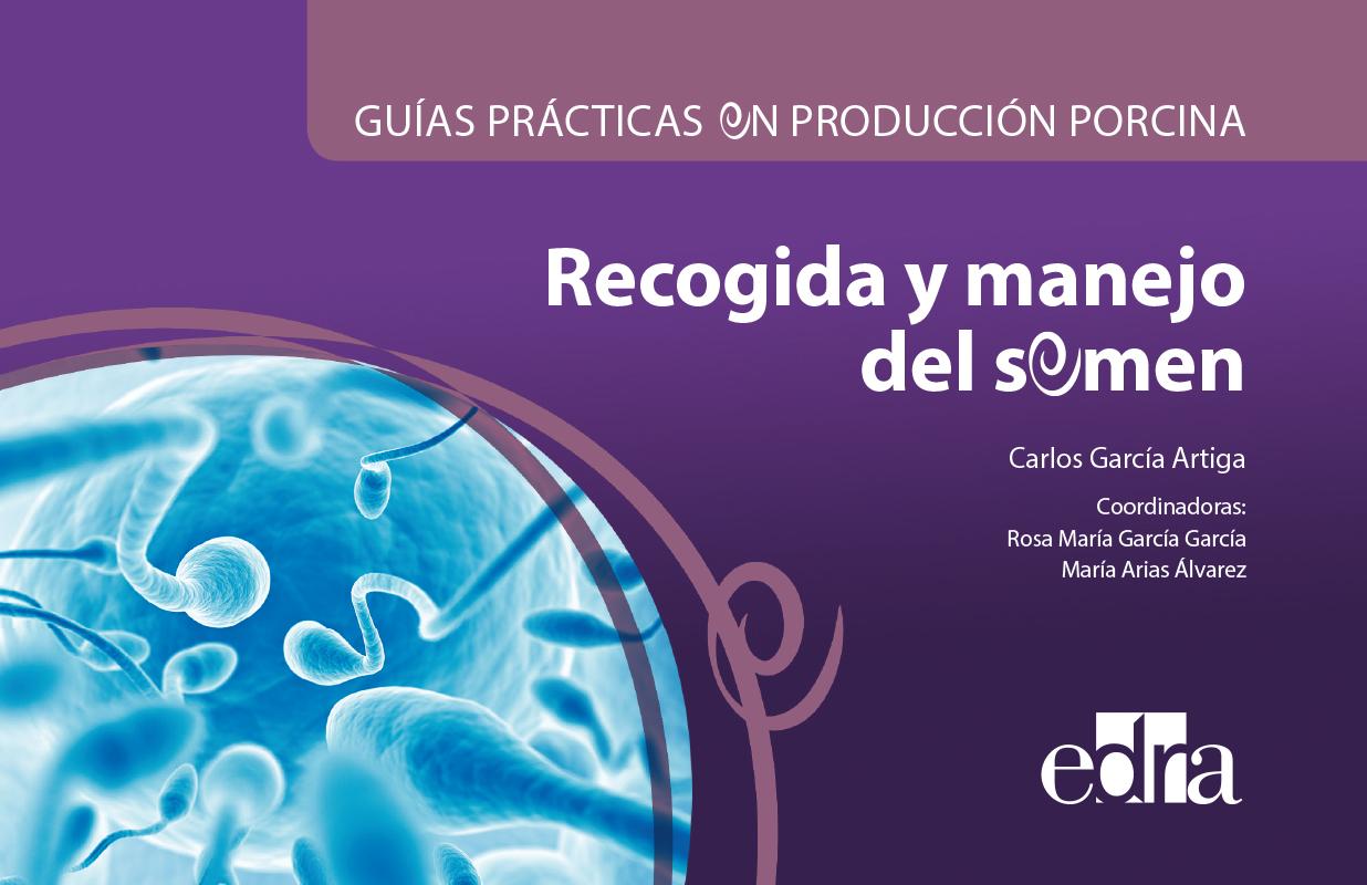 Guías prácticas en producción porcina. Recogida y manejo del semen