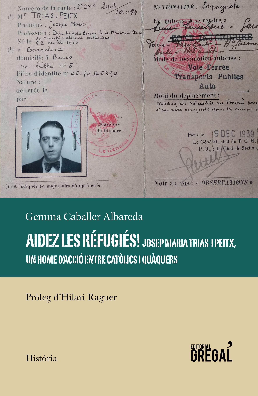 Aidez les réfugiés!   «Josep Maria Trias i Peitx, un home d'acció entre catòlics i quàquers»