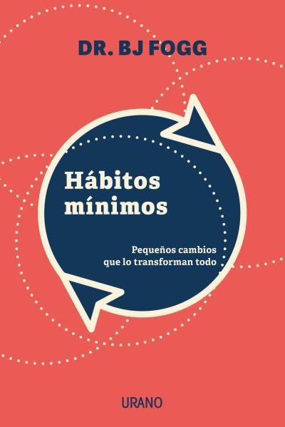 Hábitos mínimos   «Pequeños cambios que lo transforman todo»