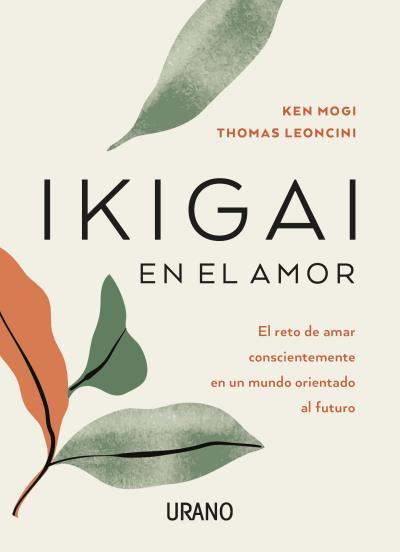 Ikigai en el amor   «El reto de amar conscientemente en un mundo orientado al futuro»