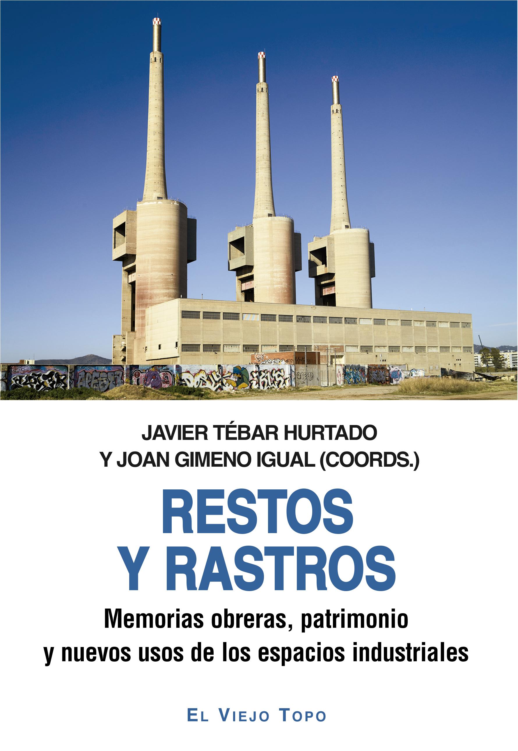 Restos y rastros   «Memorias obreras, patrimonio y nuevos usos de los espacios industriales»